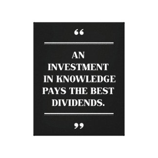Educational Quote For An investment in knowledge. Canvas Print