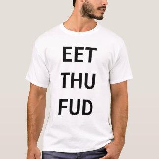 eet thu fud T-Shirt