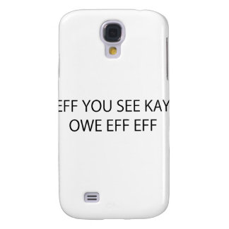 Eff You See Kay Owe Eff Eff Galaxy S4 Cover