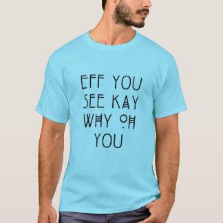 Eff you see kay T-Shirt