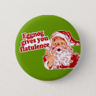 Eggnog Gives You Flatulence 6 Cm Round Badge