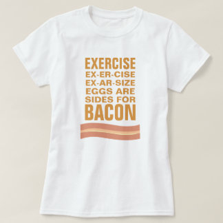 Eggs Are Sides for Bacon T-shirts