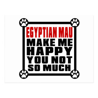 EGYPTIAN MAU MAKE ME HAPPY YOU NOT SO MUCH POSTCARD