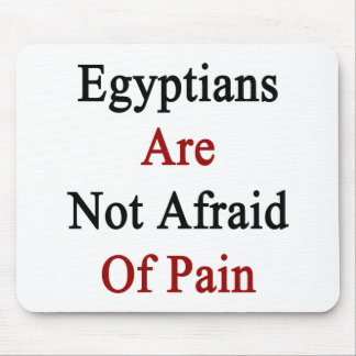 Egyptians Are Not Afraid Of Pain Mouse Pads