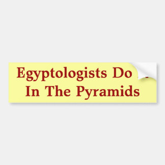 Egyptologists Do It In The Pyramids Bumper Sticker