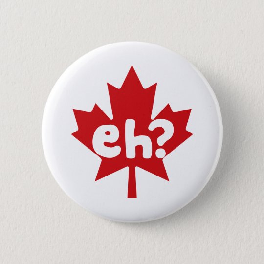 Eh Canadian Pride canada day 6 Cm Round Badge