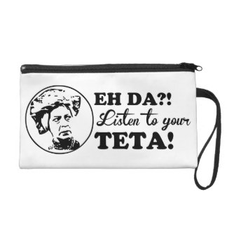 EH DA?! Listen to your TETA! Wristlet