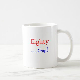 Eighty ... Crap! Mug