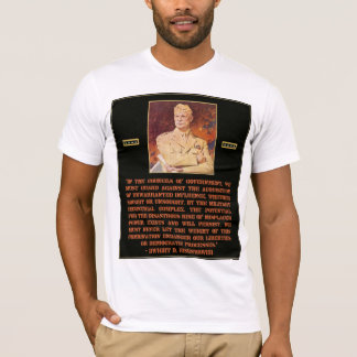 Eisenhower Quote Warns about Military Industrial T-Shirt