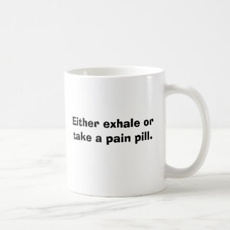 Either exhale or take a pain pill. basic white mug