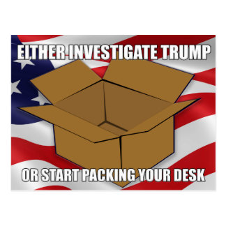 Either Investigate Trump or Start Packing Your Des Postcard