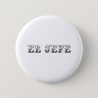 "El Jefe ""the boss"" stuff 6 Cm Round Badge"