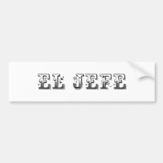 """El Jefe """"the boss"""" stuff Bumper Sticker"""