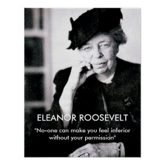 "Eleanor Roosevelt ""No-one can make you feel..."" Poster"