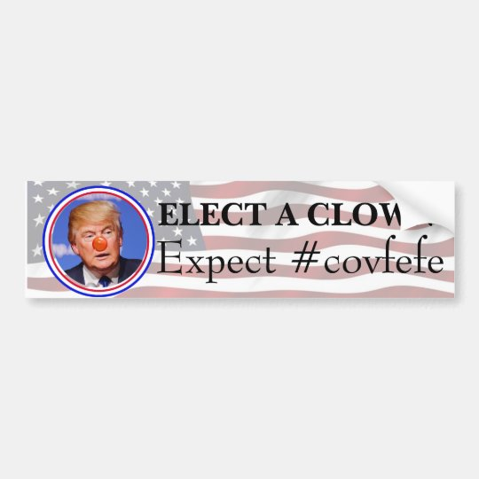 Elect a Clown, Expect a Circus Anti Trump