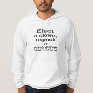 Elect a clown, expect a circus! Funny Anti Trump Hoodie
