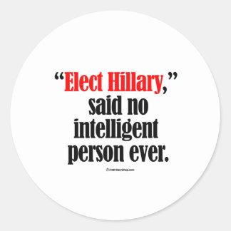 Elect Hillary said no intelligent person ever Classic Round Sticker