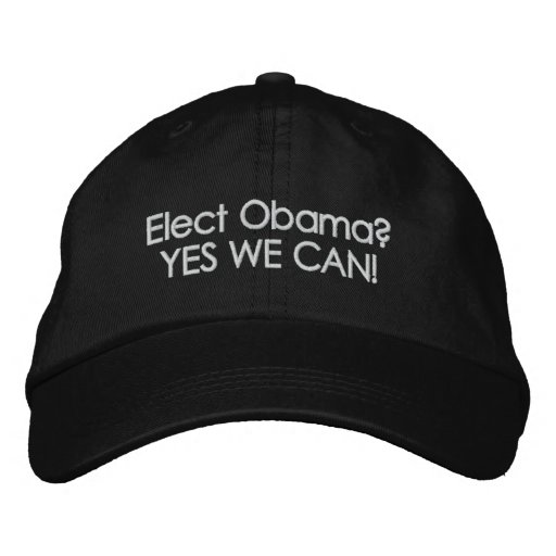Elect Obama? YES WE CAN! Embroidered Hats