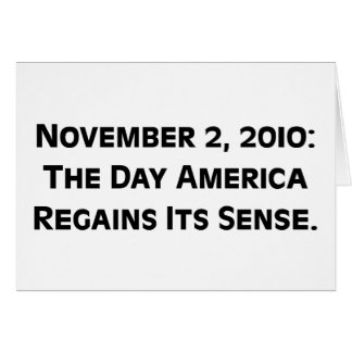 Election Day 2010 When America Regains Its Sense Greeting Card