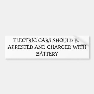 Electric Cars Arrested Charged With Battery Bumper Sticker