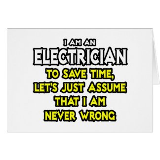 Electrician...Assume I Am Never Wrong Card