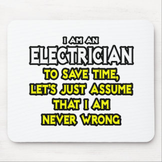 Electrician...Assume I Am Never Wrong Mouse Pad