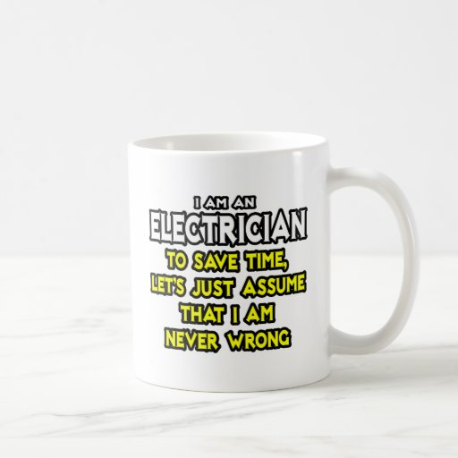 Electrician...Assume I Am Never Wrong Coffee Mugs
