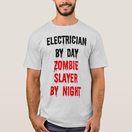 Electrician By Day Zombie Slayer By Night T-Shirt