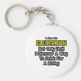 Electrician Joke .. Drink for a Living Basic Round Button Key Ring