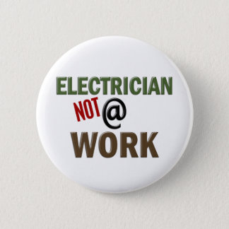 Electrician NOT At Work 6 Cm Round Badge