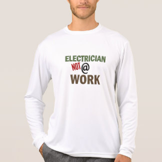 Electrician NOT At Work T-Shirt