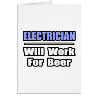 Electrician...Will Work For Beer Card