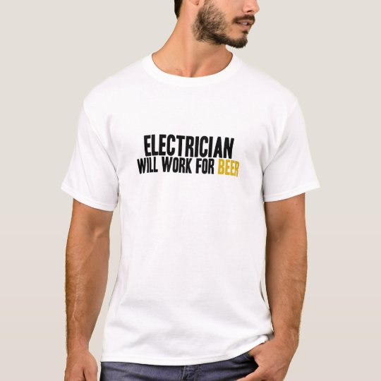 Electrician-Will Work for Beer T-Shirt