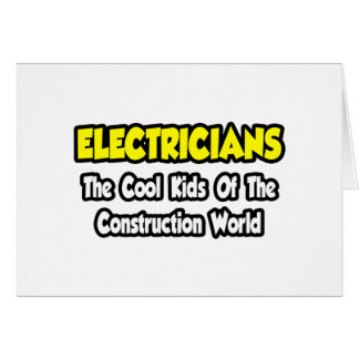 Electricians...Cool Kids of Construction World Card