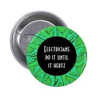 Electricians do it until it hertz 6 cm round badge
