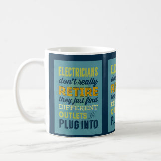 Electricians Don't Really Retire-Humor Coffee Mug