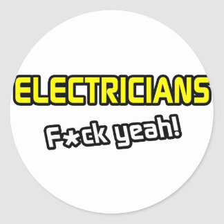 Electricians ... F-ck Yeah! Classic Round Sticker