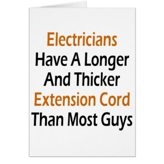 Electricians Have A Longer And Thicker Extension C Card