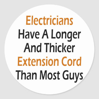 Electricians Have A Longer And Thicker Extension C Classic Round Sticker