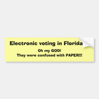 Electronic voting in Florida??, Oh my GOD!They ... Bumper Sticker