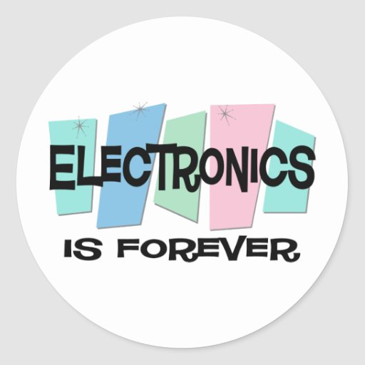 Electronics Is Forever Round Sticker