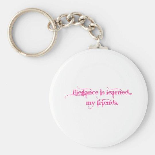 Elegance Is Learned My Friends Key Ring
