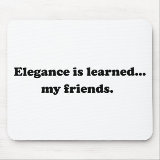 Elegance Is Learned... My Friends Mouse Pad