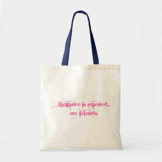 Elegance Is Learned... My Friends Tote Bag