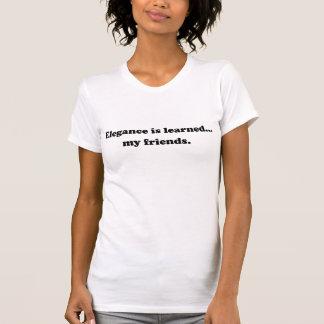 Elegance Is Learned... My Friends T-shirt