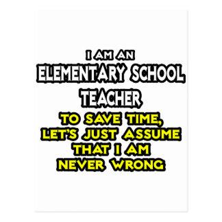 Elementary School Teacher...I Am Never Wrong Post Card