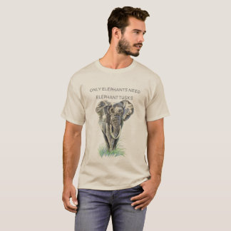 Elephant Only Elephants Need Elephant Tusks T-Shirt