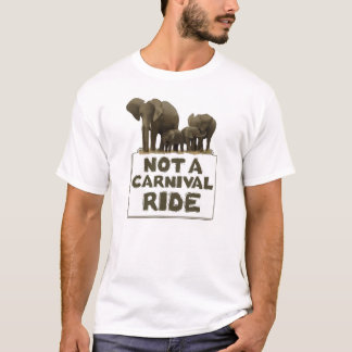 Elephants are Not a Carnival Ride T-Shirt