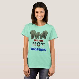 Elephants Are NOT Trophies! T-Shirt