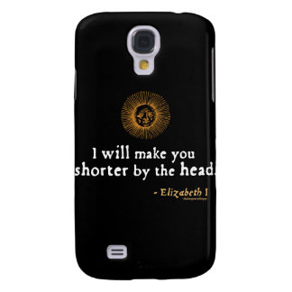 Elizabeth I Quote on Beheading Galaxy S4 Case